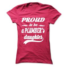 Proud to be a Plumbers Daughter  T Shirt, Hoodie, Sweatshirt