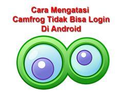 Tutorial Android Indonesia: Cara Ampuh Mengatasi Camfrog Tidak Bisa Login Di A...