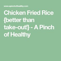 Chicken Fried Rice {better than take-out!} - A Pinch of Healthy