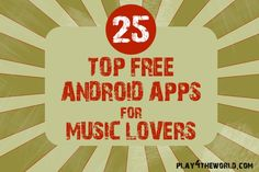 Great List!!!  25 Top Free Android Apps for Music Lovers