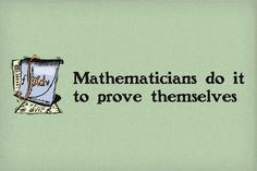Mathematicians Do It To Prove Themselves tshirt