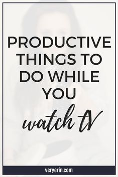 Productive Things to Do While Your Watch TV | I love watching TV more than just about anyone else I know, but it's not exactly the most productive use of my time. Because of that, I love finding other productive things to do while I'm watching TV. Here are some you can try! - Very Erin Blog
