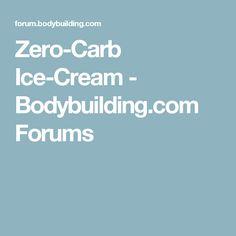 Zero-Carb Ice-Cream - Bodybuilding.com Forums