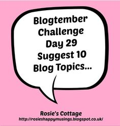 Rosie's Cottage: Blogtember Day 29: 10 Blog Topics... Blog Topics, Blogging, Cottage, Posts, Writing, Day, Messages, Cabin, Cottages