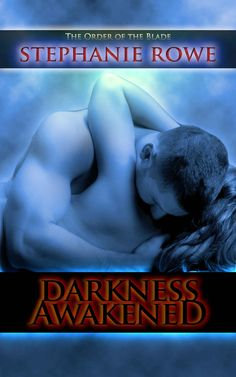☆ Darkness Awakened: Order of the Blade - Book 1 - By Stephanie Rowe ☆