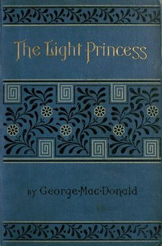 "Book Cover design - George MacDonald 1890 ""The Light Princess"" / London: Blackie & Son Ya Books, I Love Books, Reading Books, Comic Books, Vintage Book Covers, Vintage Books, Book Cover Design, Book Design, George Macdonald"