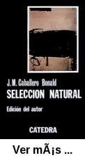 Selección natural / J. M. Caballero Bonald  -- Madrid : Cátedra, 1983.