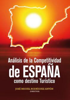 Analisis de la competitividad de España como destino turístico = (Competitiveness analysis of Spain as a tourist destination) / José Miguel Rodríguez Antón (Director) (2015)
