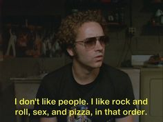 i don't like people. i like rock and roll, sex, and pizza, in that order