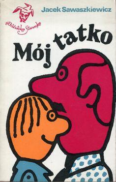 """""""Mój tatko"""" Jacek Sawaszkiewicz Cover by Jerzy Flisak Book series Biblioteka Stańczyka Published by Wydawnictwo Iskry 1978"""