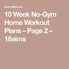 10 Week No-Gym Home Workout Plans – Page 2 – 18aims