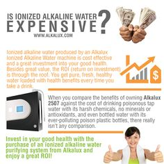 Is Ionized Alkaline Water Expensive? http://www.alkalux.com/products/water-ionizers/alkalux-2507-water-ionizer.html
