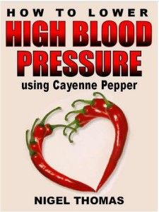 Download How to Lower High Blood Pressure using Cayenne Pepper - Secrets for Extraordinary Health