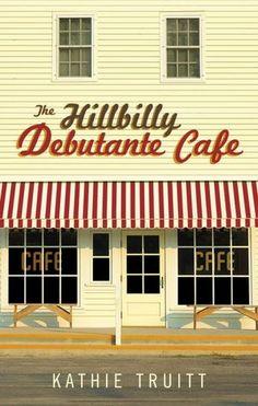 The Hillbilly Debutante Cafe - Hope you like it!!