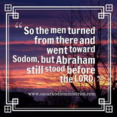 So the men turned from there and went toward Sodom but Abraham still stood before the LORD.(Genesis 18:22 ESV)  The friend of God can plead with Him for others. Perhaps Abraham's height of faith and friendship seems beyond our little possibilities. Do not be discouraged Abraham grew; so may we. He went step by step not by great leaps.  The man whose faith has been deeply tested and who has come off victorious is the man to whom supreme tests must come.  The finest jewels are most carefully…