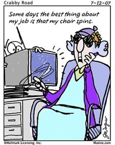 Maxine Funny Quotes | Some days the best thing about this job is that my chair spins