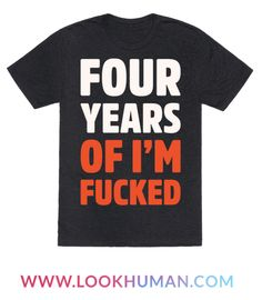 Well, Donald Trump is now the president. His term is going to be four years of I'm fucked! Show off how your truly feel with this sassy, political, anti-trump shirt!