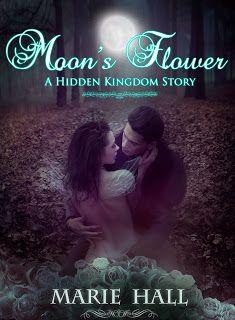 Moon's Flower by Marie Hall | A Hidden Kingdom Story | http://mariehallwrites.blogspot.com | #Fantasy