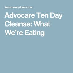 Advocare Ten Day Cleanse: What We're Eating
