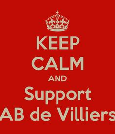 KEEP CALM AND SUPPORT AB DE VILLIERS.....