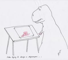 For architecture nerds: T-Rex Trying To Design A Skyscraper.
