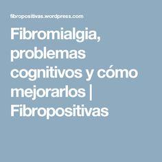 Fibromialgia, problemas cognitivos y cómo mejorarlos   Fibropositivas