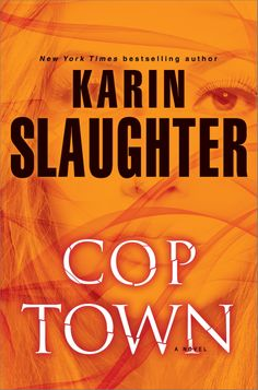 Cop Town -just finished listening to this--always enjoy Karin Slaughter s books! 12/2014