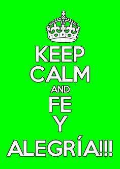 KEEP CALM AND FE Y ALEGRÍA!!!