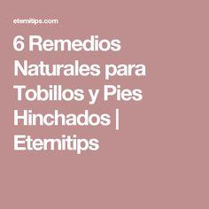 6 Remedios Naturales para Tobillos y Pies Hinchados | Eternitips