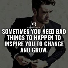 Sometimes you need bad things happen to inspire you to change and grow.