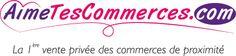 Aimetescommerces : Découvrez les ventes privées des commerces proches de vous !