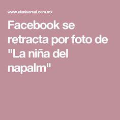 """Facebook se retracta por foto de """"La niña del napalm"""""""