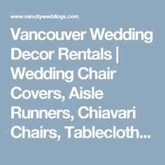 Vancouver Wedding Decor Rentals | Wedding Chair Covers, Aisle Runners, Chiavari Chairs, Tablecloths, Tents, Photo Booths | Vancity Weddings
