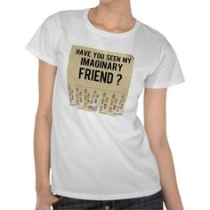 Have you seen my imaginary friend? shirt