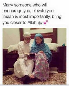 Marry someone who will bring you closer to Allah swt
