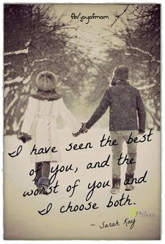 I have seen the best of you, and the worst of you and I choose both - Sarah Kay - Quote- Love Quote - What we tell each other every day - Great Quotes, Quotes To Live By, Me Quotes, Inspirational Quotes, 2015 Quotes, Quotes Women, Pain Quotes, Strong Quotes, Change Quotes