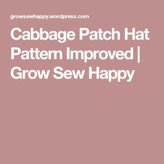 Cabbage Patch Hat Pattern Improved | Grow Sew Happy