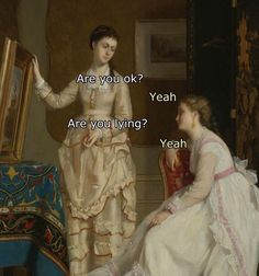 Classical Art Memes - Are you ok? - Yeah - Are you lying - Yeah Renaissance Memes, Medieval Memes, History Medieval, Victorian History, Memes Arte, Dankest Memes, Funny Memes, Classical Art Memes, Funny Art