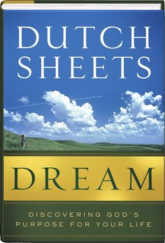 Dream: Discovering God's Purpose for Your Life by Dutch Sheets -- Paperback release date: June 2013 Summer Reading Lists, God Pictures, Happy Reading, Knowing God, Spiritual Life, Life Purpose, Nonfiction Books, Your Life, Book Lovers