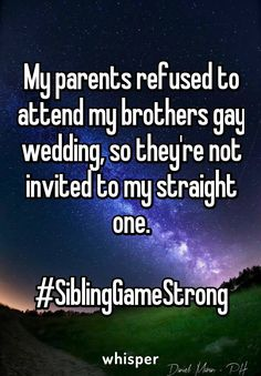 My parents refused to attend my brothers gay wedding, so they're not invited to my straight one. - My parents refused to attend my brothers gay wedding, so they're not invited to my straight one. Lgbt Quotes, Lgbt Memes, True Quotes, Funny Quotes, Sweet Stories, Cute Stories, Sea Wallpaper, Whisper App, Whisper Love