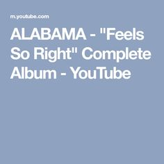 "ALABAMA - ""Feels So Right"" Complete Album - YouTube"