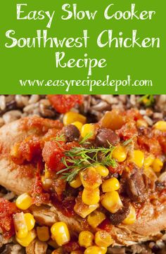 Easy Slow Cooker Southwest Chicken Recipe. This one is simply awesome. Delicious flavors of the southwest in an easy-to-prepare recipe. You will love this!