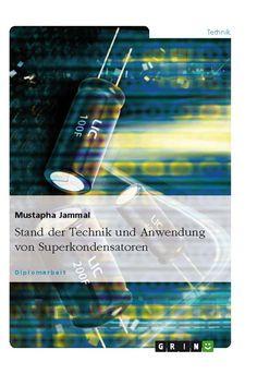 Stand der Technik und Anwendung von Superkondensatoren GRIN: http://grin.to/XSyoe Amazon: http://grin.to/b9m12