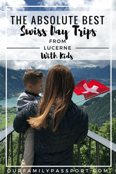 The Best Day Trips from Lucerne for Families - Our Family Passport