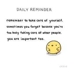 Daily reminder: Remember to take care of yourself. Sometimes you forget because you're too busy taking care of other people. You are important too. Reminder Quotes, Self Reminder, Daily Reminder, Positive Vibes, Positive Quotes, Motivational Quotes, Inspirational Quotes, Positive Messages, Cute Love Memes