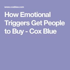 How Emotional Triggers Get People to Buy - Cox Blue