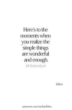 Wisdom Quotes : Here's to the moments when you realize the simple things are wonderful and by Life Happy Quotes, Positive Quotes, Me Quotes, Motivational Quotes, Inspirational Quotes, Bliss Quotes, Funny Quotes, Pretty Words, Cool Words