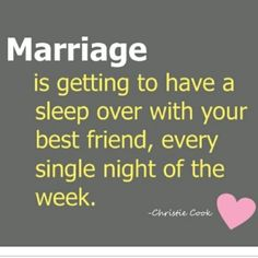 Marriage... or marriage if he wasn't on night-shift...  Retirement will come as a lovely 2nd honeymoon!
