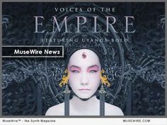 EastWest Sounds Online announces Voices of the Empire cinematic vocal instrument featuring Uyanga Bold Technology Magazines, Magazine Articles, Music Industry, Electronic Music, The Voice, Empire, Instruments, Halloween Face Makeup, Movie Posters