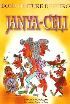 JANYA-CELI, written by Bonaventure D'Pietro, Anjuna. Published by Omor Prokaxon, Candolim. 2006. Pp 224. It is a thrilling tale, in Konkani language, of a Janya, who turns out street-mart due to unfortunate circumstances.